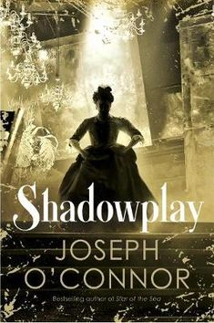 Shadowplay by Joseph O'Connor | Waterstones