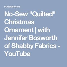 """No-Sew """"Quilted"""" Christmas Ornament   with Jennifer Bosworth of Shabby Fabrics - YouTube"""