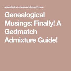 Genealogical Musings: Finally! A Gedmatch Admixture Guide!