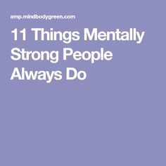 11 Things Mentally Strong People Always Do