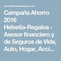 Campaña Ahorro 2016 Helvetia-Regalos - Asesor financiero y de Seguros de Vida, Auto, Hogar, Accidentes, Negocio, Comunidades, Pymes , Decesos, Autos, Motos, Salud,Embarcaciones, Seguros Agrarios, Ofertas Especiales a Colectivos, Campaña de Salud, Campaña de Comunidades, Campaña de Ahorro.