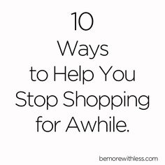 10 Ways to Help You Stop Shopping for a While