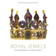 Royal Jewels: From Charlemagne to the Romanovs (Hardcover)  http://www.amazon.com/dp/0865651930/?tag=goandtalk-20  0865651930