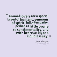Empathy+Quotes   Quotes Picture: animal lovers are a special breed of humans, generous ...