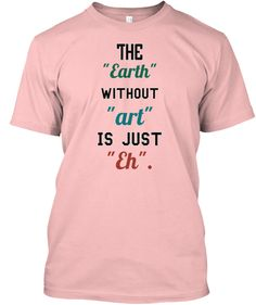 The Earth Without Art Is Just Eh Pale Pink Camiseta Front