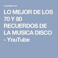 LO MEJOR DE LOS 70 Y 80 RECUERDOS DE LA MUSICA DISCO - YouTube