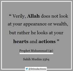 """Verily, Allah does not look at your appearance or wealth, but rather he looks at your hearts and actions """" Prophet Muhammad (ﷺ). Sahih Muslim 2564…"""
