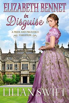Elizabeth Bennet in Disguise: A Pride and Prejudice Variation  by Lilian Swift (