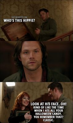 Quote from Supernatural 12x11 │ Dean Winchester: Who's this hippie? Look at his face. Oh! Kind of like the time when I ate all your Halloween candy. You remember that? Classic.