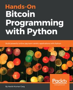 Buy Hands-On Bitcoin Programming with Python: Build powerful online payment centric applications with Python by Harish Garg and Read this Book on Kobo's Free Apps. Discover Kobo's Vast Collection of Ebooks and Audiobooks Today - Over 4 Million Titles! Data Science, Computer Science, Computer Coding, Computer Tips, Computer Programming, Harish Kumar, Machine Learning Deep Learning, Cloud Infrastructure, Python Programming