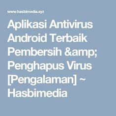 Aplikasi Antivirus Android Terbaik Pembersih & Penghapus Virus [Pengalaman] ~ Hasbimedia
