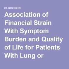 Association of Financial Strain With Symptom Burden and Quality of Life for Patients With Lung or Colorectal Cancer