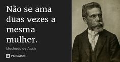 Não se ama duas vezes a mesma mulher. — Machado de Assis Horror Photography, Wisdom Quotes, Self Improvement, Memes, Philosophy, Celebrities, Lifestyle, Inspiration Quotes, Words