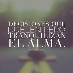 Decisiones que duelen pero que tranquilizan el alma*