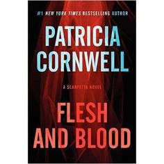 Flesh and Blood by Patricia Cornwell   http://mirlyn-classic.lib.umich.edu:80/F/?func=direct&doc_number=000191078&local_base=U-MIU30