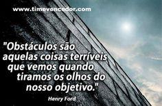 """""""Obstáculos são aquelas coisas terríveis que vemos quando tiramos os olhos do nosso objetivo"""".  http://www.timevencedor.com  #motivacao #prosperar #sucesso"""