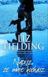 Cyfrowe Publikacje - Okazja dnia!: Napisz, że mnie kochasz - Liz Fielding - ebook -35% taniej. Życiowe plany mogą zmienić się w jednej chwili. Boleśnie przekonują się o tym Juliet, Ellie i Jacqui, które muszą zrezygnować ze swoich marzeń. Życie nie znosi jednak próżni. Dlatego, gdy jedno się kończy, drugie się zaczyna… Niespodziewanie każda z kobiet w niezwykłych okolicznościach poznaje tajemniczego mężczyznę. W sercach rodzi się nadzieja na prawdziwą miłość.