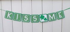 "St. Patty's day is near, and this is a perfect decoration. ""KISS ME"" St. Patrick's Day Banner"
