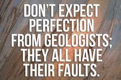 15 Jokes That Only Geologists Will Fully Understand - must show this to my earth science teacher!!