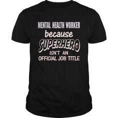 MENTAL HEALTH WORKER Because SUPERHERO Isn't An Official Job Title T-Shirts…