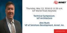 Watch @Avnet VP Alex Ryals open the Technology Symposium: IoT Architecture today at 11:20 a.m. #IoTWorld16 - Twitter Search
