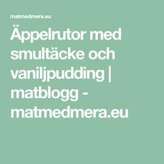 Äppelrutor med smultäcke och vaniljpudding | matblogg - matmedmera.eu Pudding, Puddings, Avocado Pudding