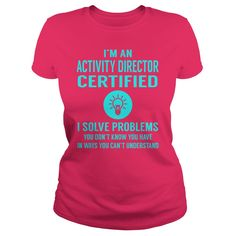 Activity Director Certified I Solve Problem Job Title Shirts #gift #ideas #Popular #Everything #Videos #Shop #Animals #pets #Architecture #Art #Cars #motorcycles #Celebrities #DIY #crafts #Design #Education #Entertainment #Food #drink #Gardening #Geek #Hair #beauty #Health #fitness #History #Holidays #events #Home decor #Humor #Illustrations #posters #Kids #parenting #Men #Outdoors #Photography #Products #Quotes #Science #nature #Sports #Tattoos #Technology #Travel #Weddings #Women