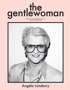 The Gentlewoman Issue No 6 with Angela Lansbury on the Cover...Awesome!