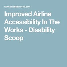 Improved Airline Accessibility In The Works - Disability Scoop