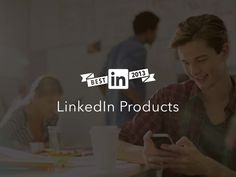 Best of 2013: LinkedIn Products by LinkedIn via slideshare