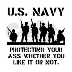 The service men and women of our United States Navy are protecting your ass whether you like it or not. Check out this cool custom design on tees, shirts, mugs, pajamas, gifts and other apparel. Military Quotes, Military Mom, Military Families, Go Navy, Navy Mom, Us Navy Shirts, Honor Courage Commitment, Battle Fleet, Brown Water Navy