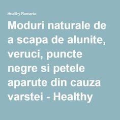 Moduri naturale de a scapa de alunite, veruci, puncte negre si petele aparute din cauza varstei - Healthy Romania Lets Try, Dr Oz, Peta, How To Get Rid, Health, Health Care, Dr. Oz, Healthy, Map