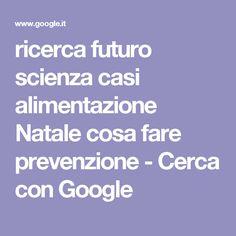ricerca futuro scienza casi alimentazione Natale cosa fare prevenzione - Cerca con Google
