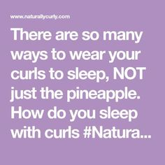 There are so many ways to wear your curls to sleep, NOT just the pineapple. How do you sleep with curls #NaturallyCurly World?