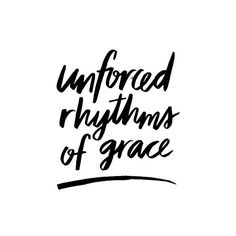 """Walk with Me and work with Me - watch how I do it. Learn the unforced rhythms of grace."" (Matthew 11:28-30, MSG)"