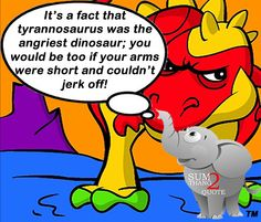 #sumthang2quote #quotes #quote #dailyquote #quoteoftheday #quoteaday #lol #laugh #laughter #lmao #fun #funnyquote #funnypic #veryfunny #funny #humor #comedy #silly #hilarious #trex #dinosaur #angry #arm #short