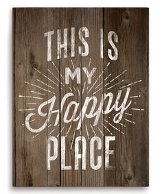 'This Is My Happy Place' Wall Sign #zulily #zulilyfinds Cheerful and folksy, this handcrafted wall sign comes in both classic canvas and rustic wood versions and adds a dash of homespun flair to dens and living rooms.     Note: Wooden items are made from real planked wood and may have natural imperfections.   11x14x1-$49.99 16x20x1-$64.99 •Ready to hang •Made in the USA $49.99