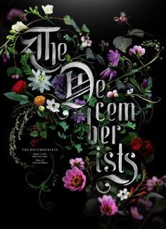 Nineteen amazing floral designs. The Decemberists floral poster design on black with gothic type.