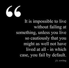 it is impossible to live without failing at something, unless you live so cautiously that you might as well not lived at all - in which case, you fail by default.
