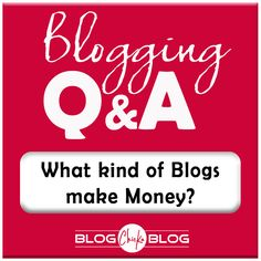 What kind of Blogs make Money? - Blog Chicka Blog