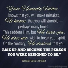 Rise up & become the person you were designed to be! ~ Dieter F. Uchtdorf