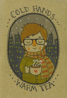 Cold Hands, Warm Tea 8x10 ART PRINT by TheTinyHobo on Etsy... love it! :)