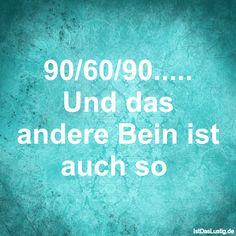 90/60/90..... Und das andere Bein ist auch so ... gefunden auf https://www.istdaslustig.de/spruch/139 #lustig #sprüche #fun #spass
