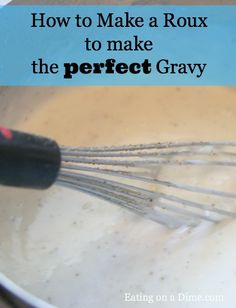 How to Make a Roux to make the best Gravy and Macaroni and cheese sauce! This will save you so much money!