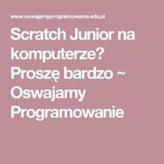 Scratch Junior na komputerze? Activities For Kids, Education, Internet, Children Activities, Kid Activities, Petite Section, Onderwijs, Learning, Kid Crafts