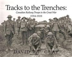 Tracks to the Trenches: Canadian Railway Troops in the Great War World War I, Music Games, Troops, Trench, Evolution, Standard Gauge, History, Magazines, German