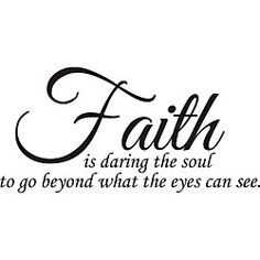 @Overstock - Title: Faith is Daring the Soul Product type: Vinyl wall art Image dimensions: 11 inches high x 22 inches widehttp://www.overstock.com/Home-Garden/Faith-is-Daring-the-Soul-Vinyl-Wall-Art/5258056/product.html?CID=214117 $30.69