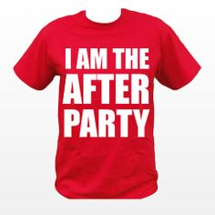 I Am The After Party T-Shirt - Perfect tee for a night out. #Party #TShirts