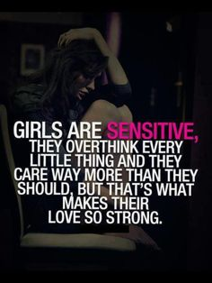 Girls overthink and so much sensitive at http://www.quoteforest.com/index.php/posts/144265-girls-overthink-and-so-much-sensitive