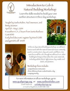 Maricopa, CA In this six day natural building workshop learn how to work with the natural materials most commonly used in construction: clay soil, sand and fibers.  The main focus will be cob along with o… Click flyer for more >>